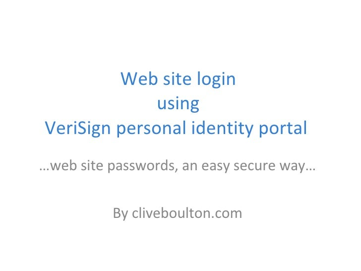 Web site login  using  VeriSign personal identity portal  … web site passwords, an easy secure way… By cliveboulton.com