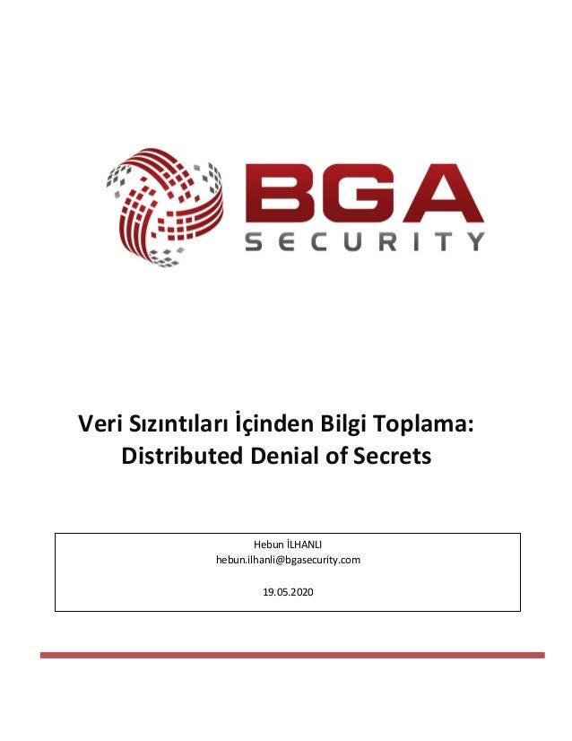 Veri Sızıntıları İçinden Bilgi Toplama: Distributed Denial of Secrets Hebun İLHANLI hebun.ilhanli@bgasecurity.com 19.05.20...