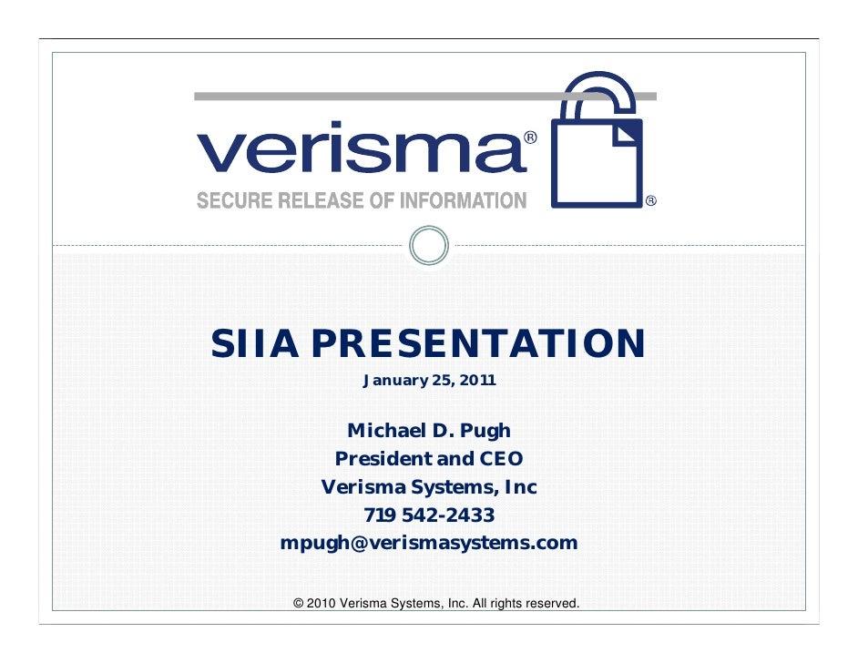 SIIA PRESENTATION              January 25, 2011       Michael D. Pugh      President and CEO     Verisma Systems, Inc     ...