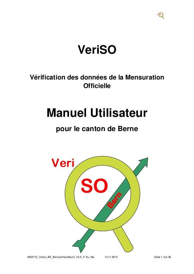 #555712_Veriso_BE_Benutzerhandbuch_V2.5_F/ Ku, Ma 13.11.2015 Seite 1 von 36 VeriSO Vérification des données de la Mensurat...