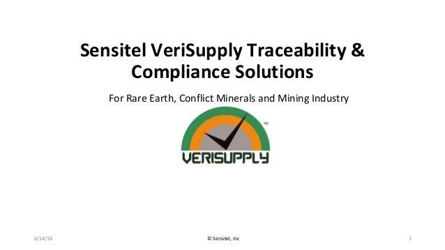 SensitelVeriSupplyTraceability& ComplianceSolutions 6/14/18 ©Sensitel,Inc 1 ForRareEarth,ConflictMinerals...