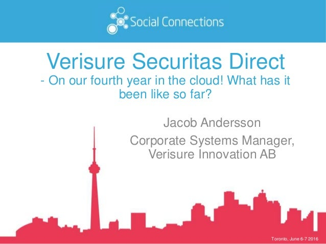 Toronto, June 6-7 2016 Verisure Securitas Direct - On our fourth year in the cloud! What has it been like so far? Jacob An...
