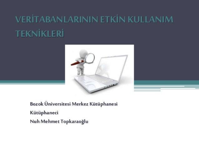 VERİTABANLARININ ETKİN KULLANIM TEKNİKLERİ BozokÜniversitesiMerkezKütüphanesi Kütüphaneci NuhMehmet Topkaraoğlu