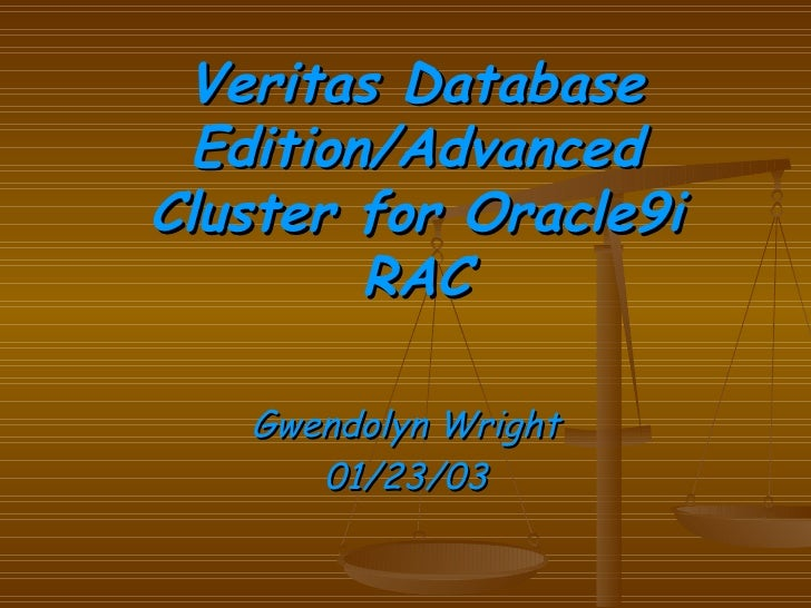 Veritas Database Edition/Advanced Cluster for Oracle9i RAC Gwendolyn Wright 01/23/03