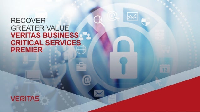 RECOVER GREATER VALUE VERITAS BUSINESS CRITICAL SERVICES PREMIER