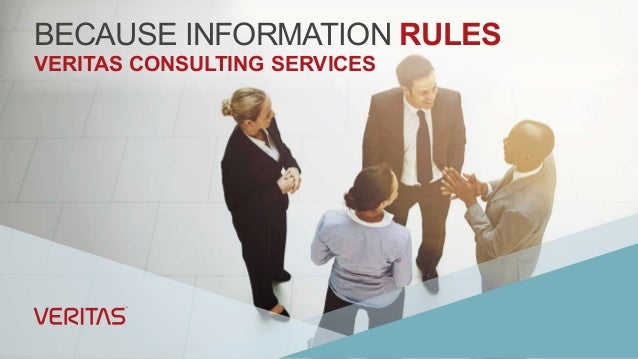 BECAUSE INFORMATION RULES VERITAS CONSULTING SERVICES