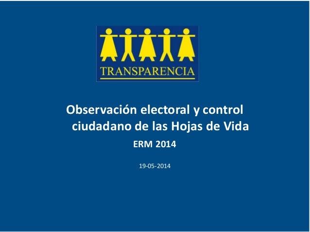 Observación electoral y control ciudadano de las Hojas de Vida ERM 2014 19-05-2014