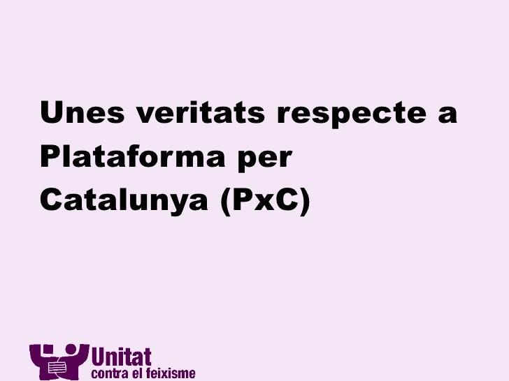 Unes veritats respecte a Plataforma per Catalunya (PxC)