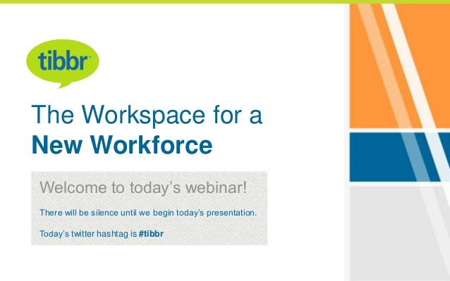 The Workspace for a New Workforce Welcome to today's webinar! There will be silence until we begin today's presentation. T...