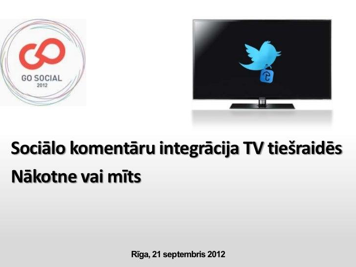 Sociālo komentāru integrācija TV tiešraidēsNākotne vai mīts               Rīga, 21 septembris 2012