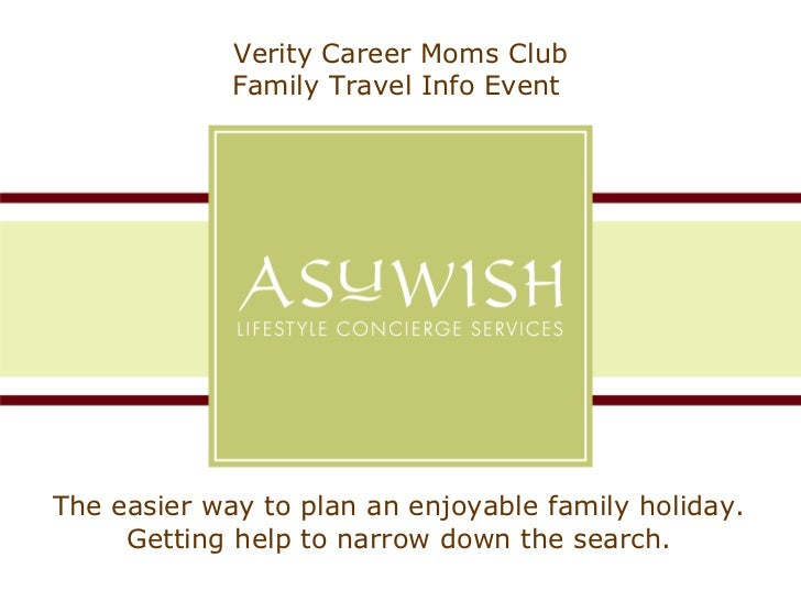 Verity Career Moms Club Family Travel Info Event  The easier way to plan an enjoyable family holiday. Getting help to narr...