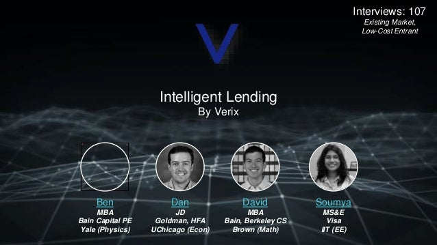 Ben MBA Bain Capital PE Yale (Physics) Intelligent Lending By Verix Dan JD Goldman, HFA UChicago (Econ) David MBA Bain, Be...
