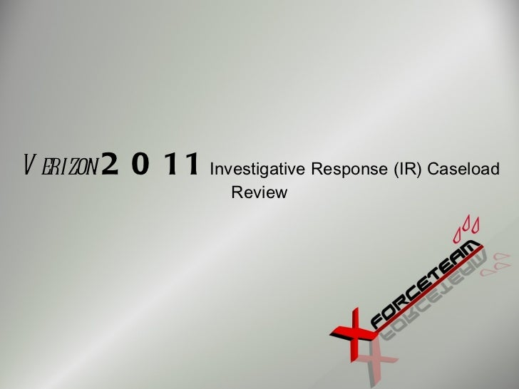 V erizon 2   0 11 Investigative Response (IR) Caseload                        Review
