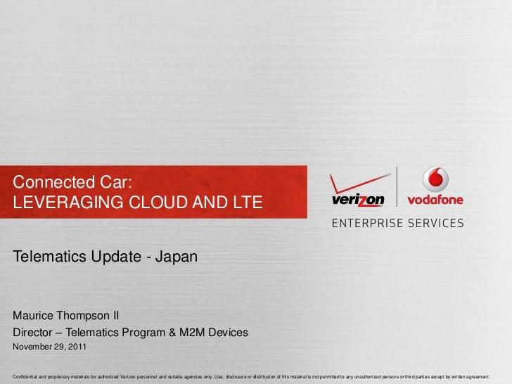 Connected Car:LEVERAGING CLOUD AND LTETelematics Update - JapanMaurice Thompson IIDirector – Telematics Program & M2M Devi...