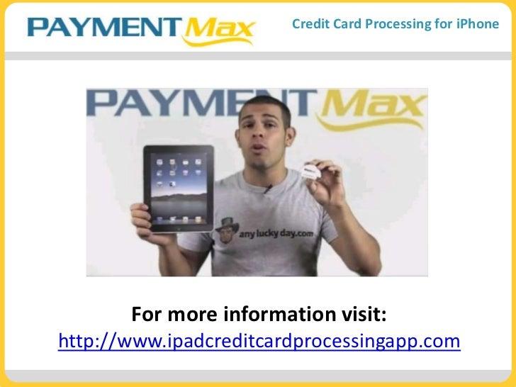For more information visit:<br />http://www.ipadcreditcardprocessingapp.com<br />