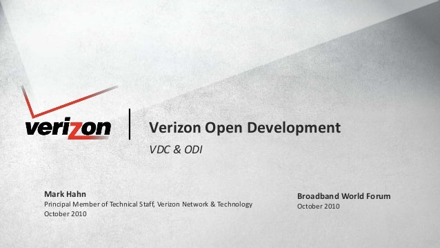 1© COPYRIGHT VERIZON 2010. ALL RIGHTS RESERVED.BROADBAND WORLD FORUM, OCTOBER 2010 NETWORK & TECHNOLOGY Verizon Open Devel...