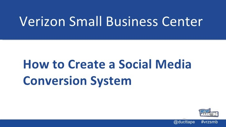 Verizon Small Business Center How to Create a Social Media Conversion System