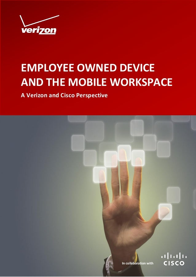 EMPLOYEE OWNED DEVICE AND THE MOBILE WORKSPACE A Verizon and Cisco Perspective  In collaboration with