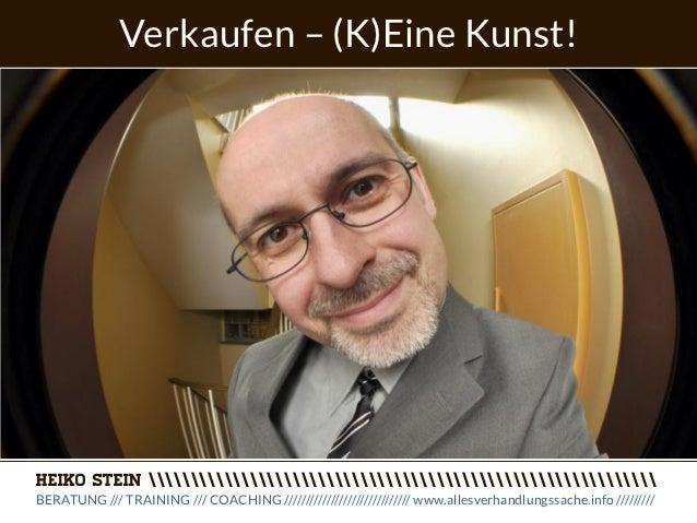 Verkaufen – (K)Eine Kunst!HEIKO STEIN BERATUNG /// TRAINING /// COACHING ////////////////////////////// www.allesverhandlu...