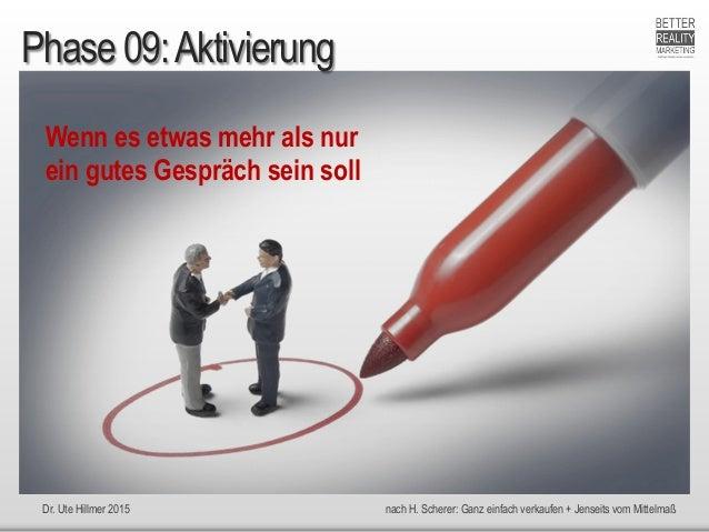 Dr. Ute Hillmer 2015 nach H. Scherer: Ganz einfach verkaufen + Jenseits vom Mittelmaß Phase 09:Aktivierung Wenn es etwas m...