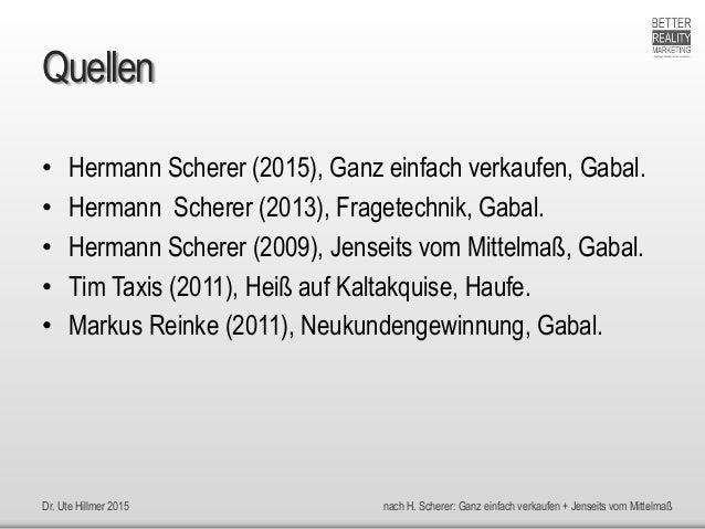 Dr. Ute Hillmer 2015 nach H. Scherer: Ganz einfach verkaufen + Jenseits vom Mittelmaß Quellen • Hermann Scherer (2015), Ga...