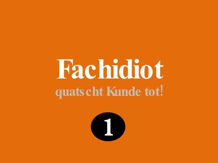 Fachidiot<br />quatscht Kunde tot!<br />1<br />