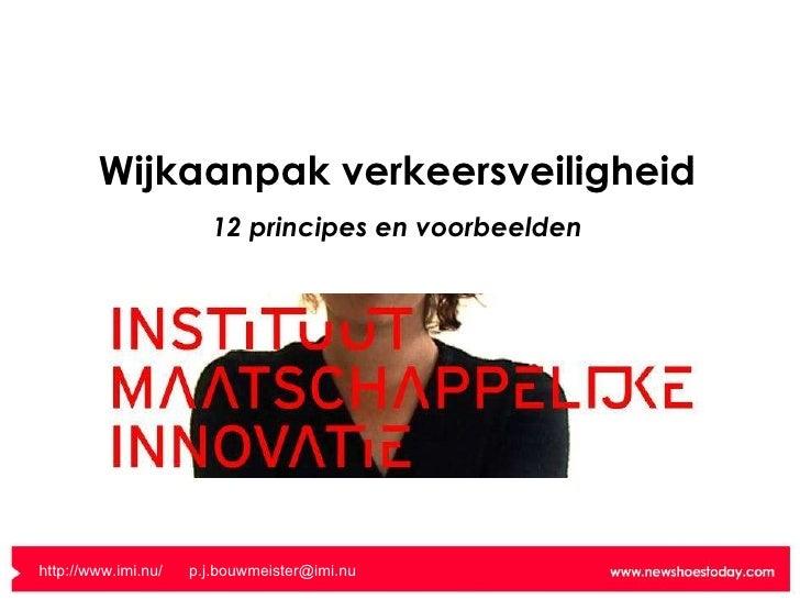 Wijkaanpak verkeersveiligheid 12 principes en voorbeelden http://www.imi.nu/   [email_address]