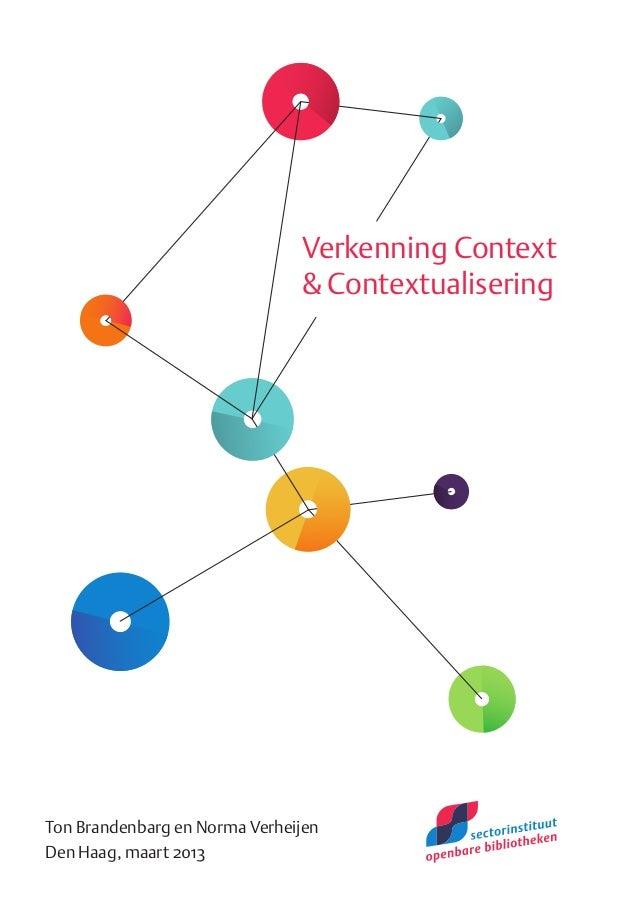 Verkenning Context                               & ContextualiseringTon Brandenbarg en Norma VerheijenDen Haag, maart 2013