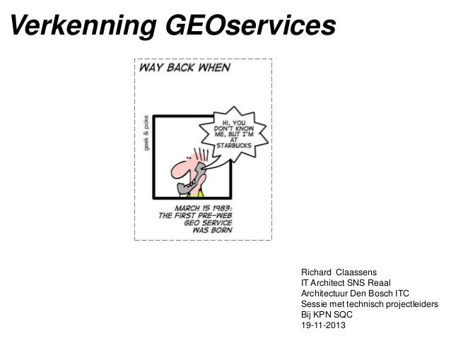 Verkenning GEOservices  Richard Claassens IT Architect SNS Reaal Architectuur Den Bosch ITC Sessie met technisch projectle...