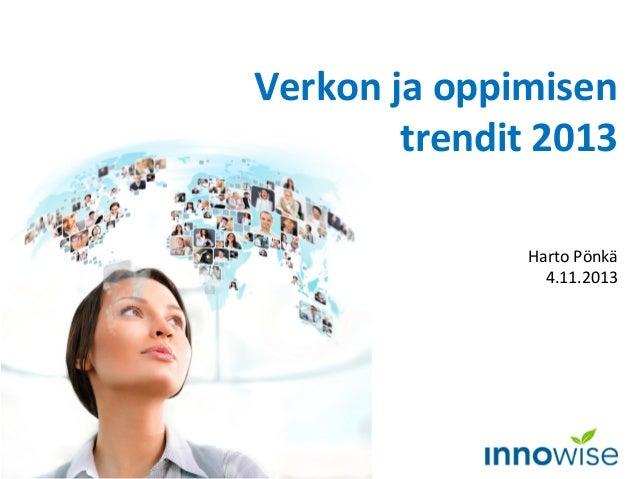Verkon ja oppimisen trendit 2013 Harto Pönkä 4.11.2013