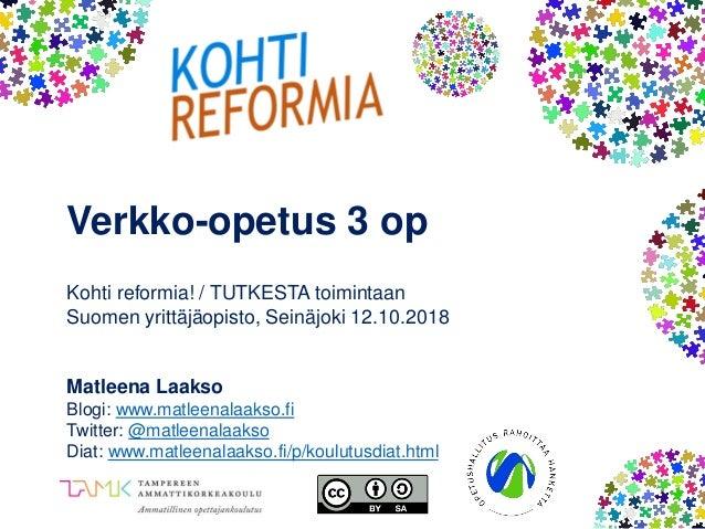 Verkko-opetus 3 op Kohti reformia! / TUTKESTA toimintaan Suomen yrittäjäopisto, Seinäjoki 12.10.2018 Matleena Laakso Blogi...