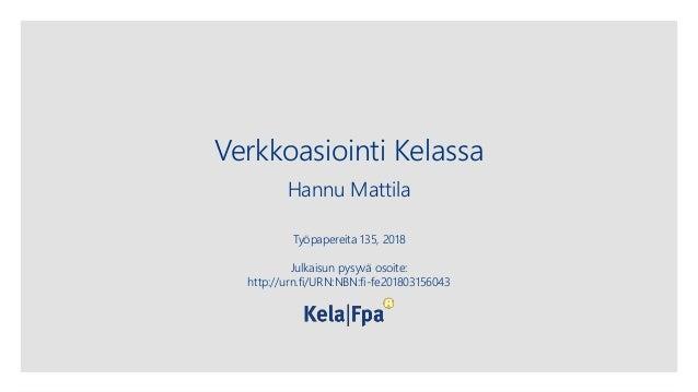 Verkkoasiointi Kelassa Hannu Mattila Työpapereita 135, 2018 Julkaisun pysyvä osoite: http://urn.fi/URN:NBN:fi-fe2018031560...