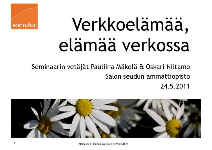 Verkkoelämää,            elämää verkossa    Seminaarin vetäjät Pauliina Mäkelä & Oskari Niitamo                           ...
