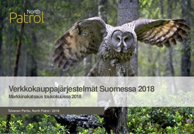 Tolvanen Perttu, North Patrol / 2018 Verkkokauppajärjestelmät Suomessa 2018 Markkinakatsaustoukokuussa2018