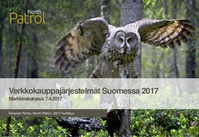 Tolvanen Perttu, North Patrol / 2017 huhtikuu Verkkokauppajärjestelmät Suomessa 2017 Markkinakatsaus7.4.2017
