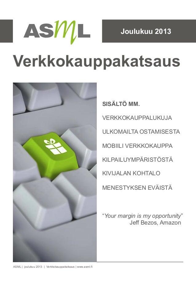 Joulukuu 2013  Verkkokauppakatsaus SISÄLTÖ MM. VERKKOKAUPPALUKUJA ULKOMAILTA OSTAMISESTA MOBIILI VERKKOKAUPPA KILPAILUYMPÄ...