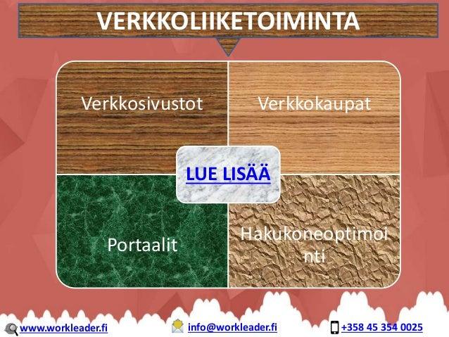 Verkkosivustot Verkkokaupat Portaalit Hakukoneoptimoi nti LUE LISÄÄ VERKKOLIIKETOIMINTA www.workleader.fi info@workleader....