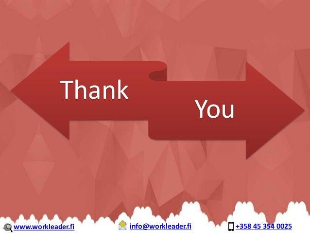 Thank You www.workleader.fi info@workleader.fi +358 45 354 0025