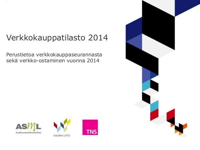 Verkkokauppatilasto 2014 Perustietoa verkkokauppaseurannasta sekä verkko-ostaminen vuonna 2014