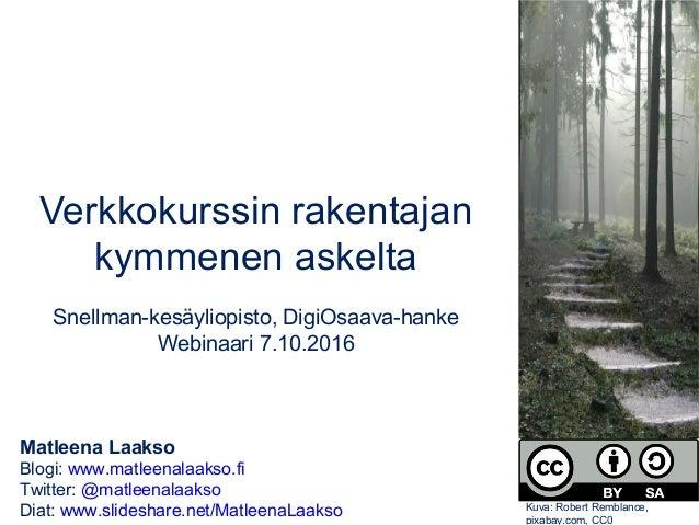 Matleena Laakso Blogi: www.matleenalaakso.fi Twitter: @matleenalaakso Diat: www.slideshare.net/MatleenaLaakso Verkkokurssi...