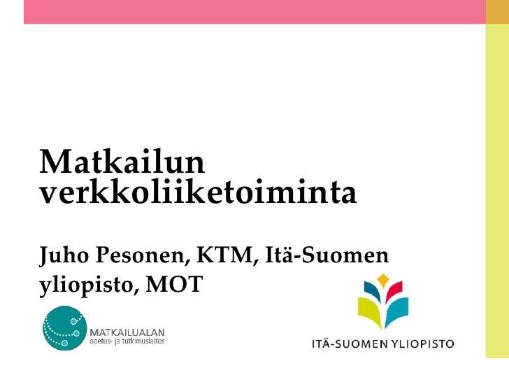 MatkailunverkkoliiketoimintaJuho Pesonen, KTM, Itä-Suomenyliopisto, MOT