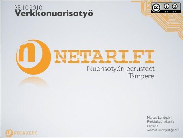Verkkonuorisotyö Marcus Lundqvist Projektisuunnittelija Netari.fi marcus.lundqvist@hel.fi Nuorisotyön perusteet Tampere 25.1...