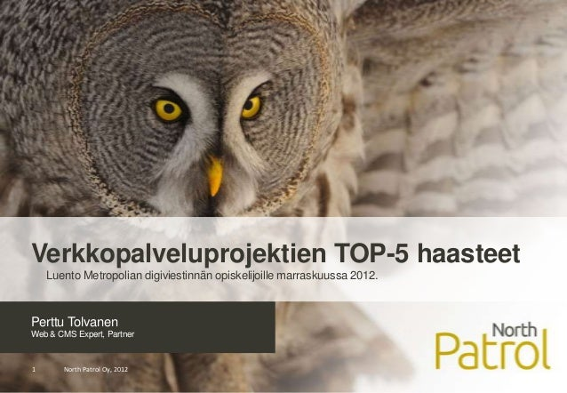 Verkkopalveluprojektien TOP-5 haasteet    Luento Metropolian digiviestinnän opiskelijoille marraskuussa 2012.Perttu Tolvan...