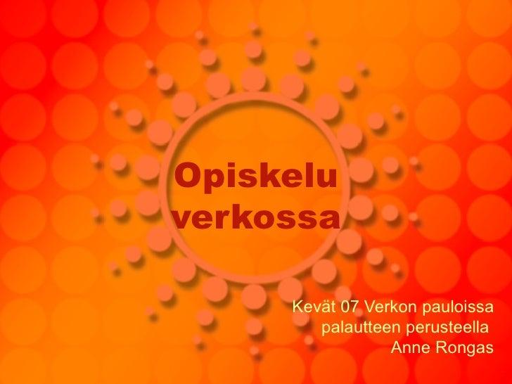 Opiskelu verkossa Kevät 07 Verkon pauloissa palautteen perusteella  Anne Rongas