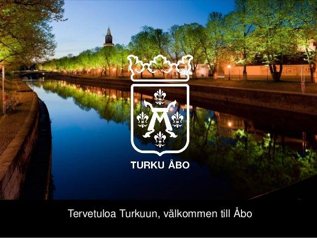 Tervetuloa Turkuun, välkommen till Åbo