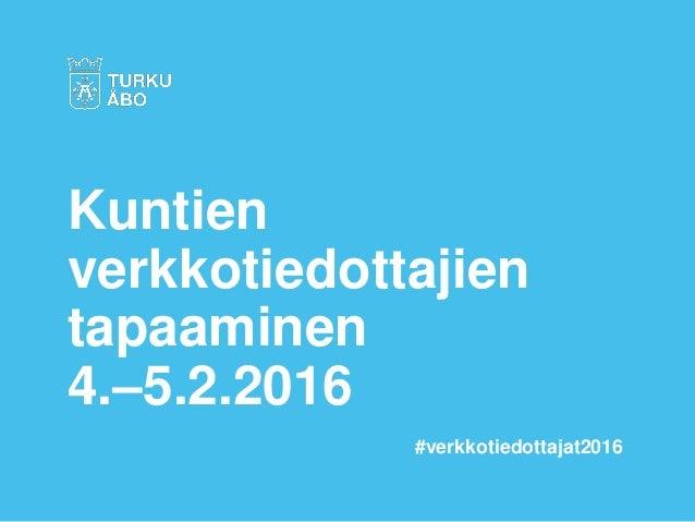 Kuntien verkkotiedottajien tapaaminen 4.–5.2.2016 #verkkotiedottajat2016
