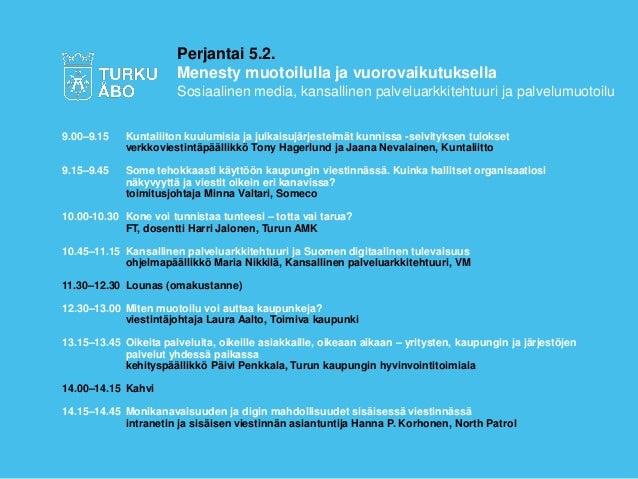 Perjantai 5.2. Menesty muotoilulla ja vuorovaikutuksella Sosiaalinen media, kansallinen palveluarkkitehtuuri ja palvelumuo...