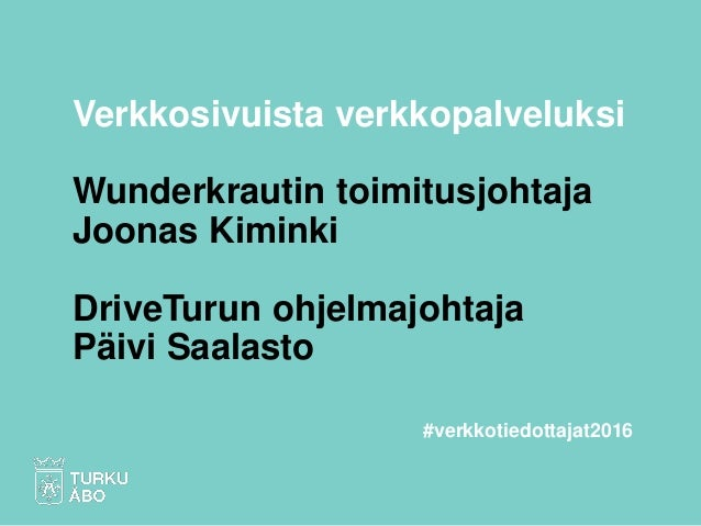 Verkkosivuista verkkopalveluksi Wunderkrautin toimitusjohtaja Joonas Kiminki DriveTurun ohjelmajohtaja Päivi Saalasto #ver...