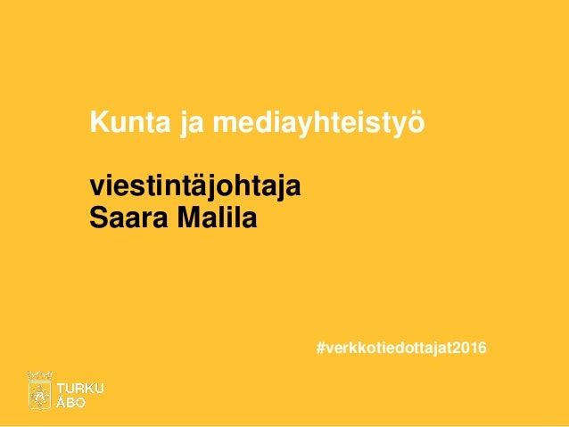 Kunta ja mediayhteistyö viestintäjohtaja Saara Malila #verkkotiedottajat2016