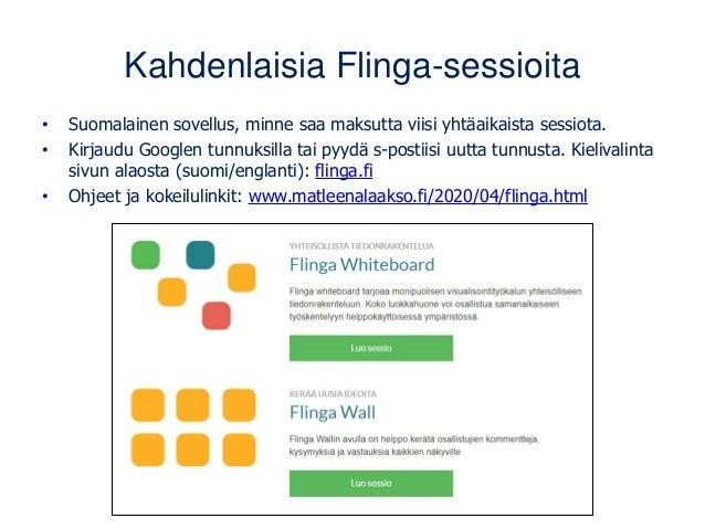 Kahdenlaisia Flinga-sessioita • Suomalainen sovellus, minne saa maksutta viisi yhtäaikaista sessiota. • Kirjaudu Googlen t...